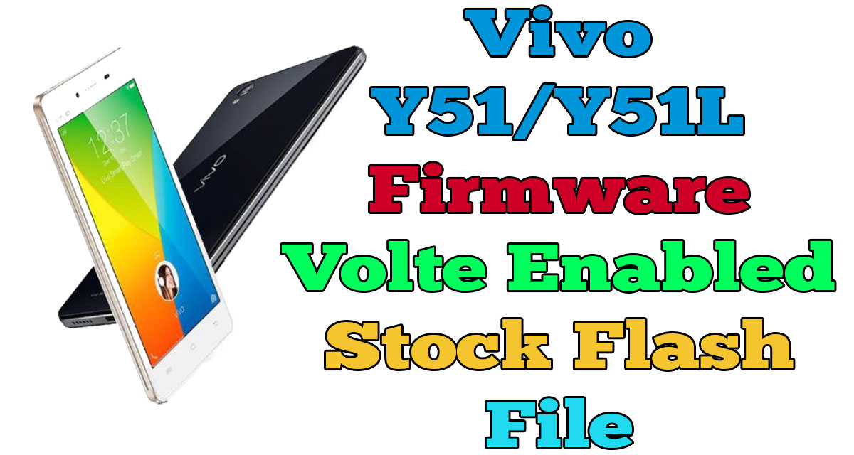 Vivo Y51/Y51L Firmware Volte Enabled Stock Flash File