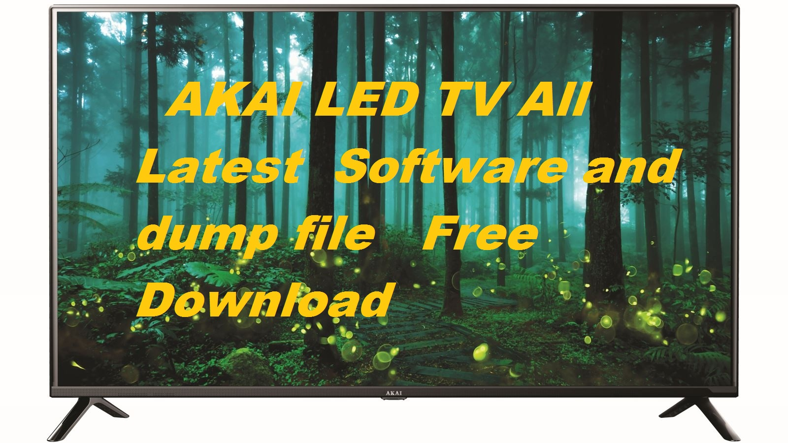 AKAI LED TV All Latest Software and dump file Free Download
